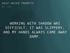Odd Prompts For Odd StoriesText: Working with shadow was...