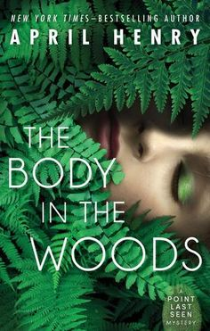 The Body in the Woods (Point Last Seen #1) by April Henry