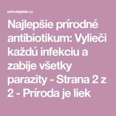 Najlepšie prírodné antibiotikum: Vylieči každú infekciu a zabije všetky parazity - Strana 2 z 2 - Príroda je liek