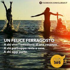 Club365.it vi augura un felice #ferragosto . Felici in compagnia delle persone a voi care.  #Pinit and enjoy #summer !