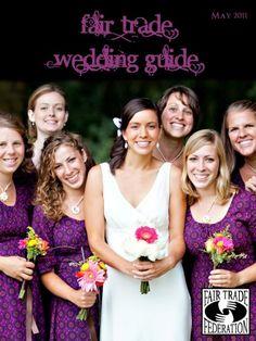 Fair Trade Wedding Guide. LOVE. Celia Grace wedding dresses are fair trade, check them out here: http://www.celia-grace.com/