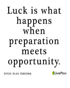 Luck is what happens when preparation meets opportunity #luck #quote www.liveplan.com