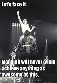 Freddie Mercury on Darth Vader's Shoulders. Nothing so awesome ever.