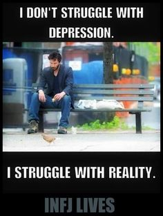 I don't struggle with depression. I struggle with reality. #INFJ