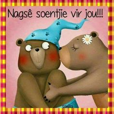 Wisdom Quotes, Qoutes, Goeie Nag, Afrikaans Quotes, Bear Illustration, Nighty Night, Good Night Quotes, Sleep Tight, Beautiful Drawings