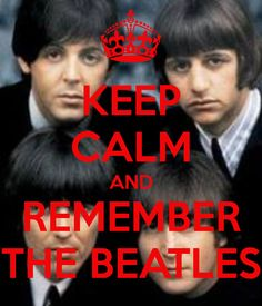 Keep Calm............ and Remember The Beatles!!!!!!