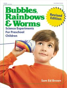 Bubbles, Rainbows & Worms: Science Experiments For Preschool Children by Sam Ed Brown | hmmm...for Elisabeth, maybe...
