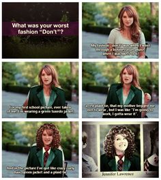 Jennifer Lawrence  I love how she can just laugh about things like this.
