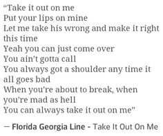 Take It Out On Me - Florida Georgia line love this song Country Boy Lyrics, Country Music Quotes, Country Songs, Country Girls, Music Love, Music Is Life, Love Songs, Redneck Woman, Line Love