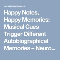 Happy Notes, Happy Memories: Musical Cues Trigger Different Autobiographical Memories – Neuroscience News