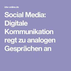 Social Media: Digitale Kommunikation regt zu analogen Gesprächen an