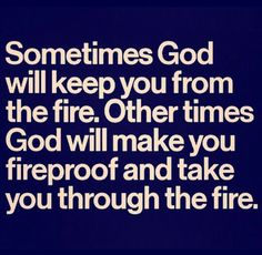 #God will make you fireproof. Just have #faith.