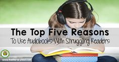 Top Five Reasons To Use Audiobooks With Struggling Readers