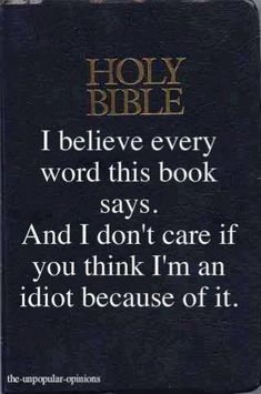 I believe. The Word is Truth. Nothing in the Bible, under true and honest research, has ever been proven false! NOT ONE THING!