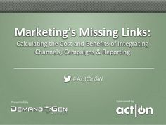 Marketing's Missing Links: Calculating the Cost & Benefits of Integrating Channels, Campaigns & Reporting by Act-On Software, via Slideshare