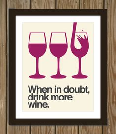 Wine quote poster print: When in doubt, drink more wine.. $15.00, via Etsy.