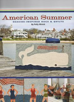 This is American Summer by Polly Minick of Minick and Simpson. This is filled with many of Pollys seaside Americana hooked rugs. There are
