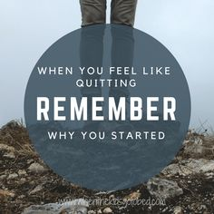 Motivation Monday: Don't Quit. Remember Why You Started