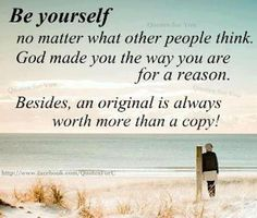 Be yourself and remember who is the authentic you♥