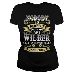 I Love WILBER shirt  Nobody is perfect But if you are WILBER youre pretty damn close  WILBER Tee Shirt WILBER Hoodie WILBER Family WILBER Tee WILBER Name T shirts