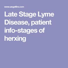 Late Stage Lyme Disease, patient info-stages of herxing