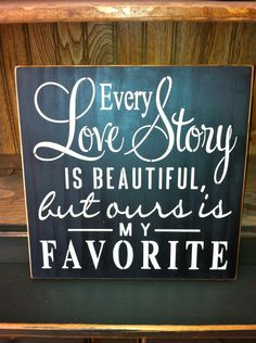 Every Love Story is Beautiful, But Ours is My Favorite Sign. $18.00, via Etsy.