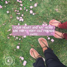 Your heart and my heart are very, very old friends- Hafez <3 I love this quote