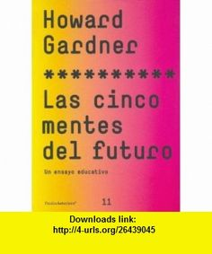 Las cinco mentes del futuro/Five Minds of the Future Un ensayo educativo/An Educational Essay (Paidos Asterisco) (Spanish Edition) (9788449316753) Howard Gardner , ISBN-10: 8449316758  , ISBN-13: 978-8449316753 ,  , tutorials , pdf , ebook , torrent , downloads , rapidshare , filesonic , hotfile , megaupload , fileserve