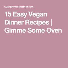 15 Easy Vegan Dinner Recipes   Gimme Some Oven