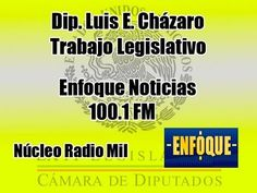 Dip. Luis E. Cházaro - Trabajo Legislativo - Enfoque Noticias - YouTube