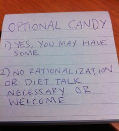 OPTIONAL CANDY 1) YES, you may have some 2) No rationalization or diet talk necessary or welcome