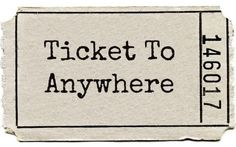 """""""Ticket to Anywhere."""" I'll take two. Some times you just have to know when to walk away."""