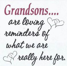 Grandsons are loving reminders of what we are really here for.