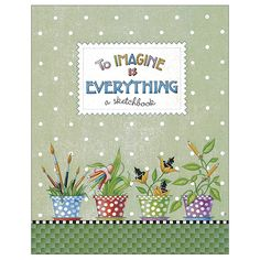 Mary Engelbreit Crafts: Throughout the pages of To Imagine Is Everything, you'll… Mary Engelbreit, Happy Art, Art Quotes, Inspirational Quotes, Art Journals, Illustrations Posters, I Card, Mary Mary, Illustrators