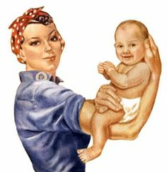 rosie the riveter mom and baby How to Raise Kids  The RIGHT Way