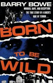 Born To Be Wild ** by Barry Bowe