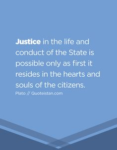 Justice in the life and conduct of the State is possible only as first it resides in the hearts and souls of the citizens. Justice Quotes, In The Heart, The Life, Citizen, Quote Of The Day, Life Lessons, Quotations, Life Quotes, Hearts