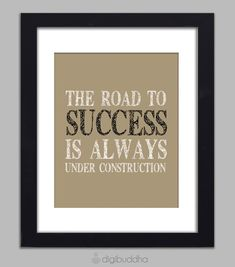 The Road to Success is Always Under Construction Quote Inspirational Art Print Typography Poster 8x10 Motivational Quote Wall Decor Print