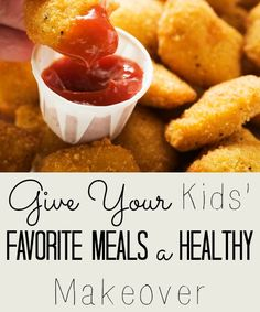 Make chicken nuggets, spaghetti, cookies, and more of your kids' favorite foods healthier with these makeover ideas