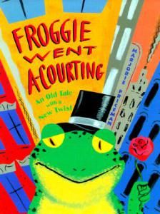 Froggie Went A-Courting (an Old Tale with a New Twist) Traditional Words and Tune Adapted by Marjorie Priceman Illustrated by Marjorie Priceman