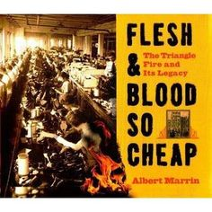 Flesh & Blood So Cheap: The Triangle Fire and Its Legacy by Albert Marrin