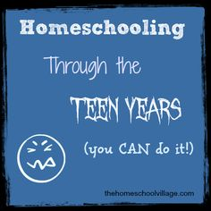 Homeschooling Through the Teen Years