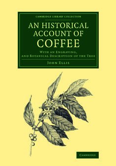 Published in 1774, this tract considers the characteristics, cultivation and uses of the coffee plant. Written by John Ellis (c.1710–76), botanist, zoologist and London agent for Dominica, it includes the story of coffee's introduction into Europe. Ellis's 1770 work on transporting plants overseas is also reissued in this volume. Price $28.99