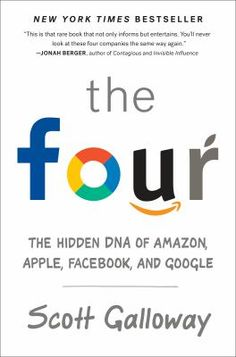 The four : the hidden DNA of Amazon, Apple, Facebook, and Google. MCN 338.476 G