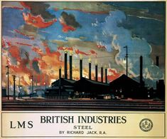 British Industries - Steel, by Jack, Richard, LMS, 1924 Posters Uk, Train Posters, Railway Posters, British Travel, Train Art, Cottage Art, Train Pictures, Illustrations, Vintage Travel Posters