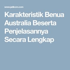 Karakteristik Benua Australia Beserta Penjelasannya Secara Lengkap
