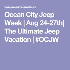 Ocean City Jeep Week | Aug 24-27th| The Ultimate Jeep Vacation | #OCJW