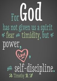 2 Timothy 1:7 ~ For God has given us......