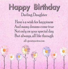 Birthday Wishes For Daughter - Beautiful Happy Birthday Daughter Messages Greetings, Verses And Quotes - I Am Sure You Will Love And Are FREE To Share CLICK FOR ALL FREE BIRTHDAY CARDS FOR DAUGHTER >>http://www.all-greatquotes.com/all-greatquotes/category/happy-birthday-cards-daughter/