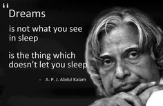 Dreams are not what you see in sleep, it is the thing which doesn't let you sleep..    -APJ Abdul Kalam #Quotes